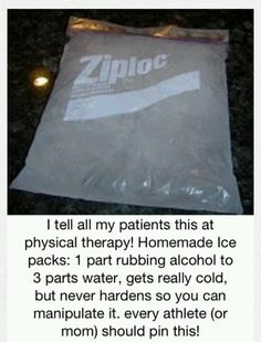 Mix 1 part rubbing alcohol with 3 parts water in a ziploc bag and put in the freezer. (The alcohol will prevent the water from freezing completely.) When it's frozen, wrap with a towel or cloth of some sort and apply. Tip: If the mixture freezes too hard, just add a little more alcohol. If it's too slushy, add a little more water.