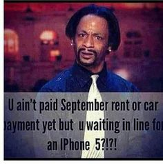 No rent, no car payment, but gettin' my iPhone 5
