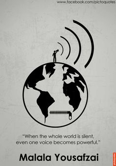 """""""When the whol world is silent, even one voice becomes powerful."""" Malala Yousafzai"""
