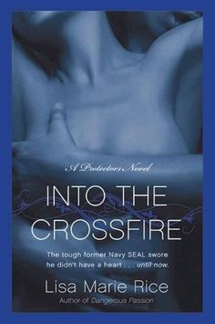 Into the Crossfire: A Protectors Novel: Navy SEAL by Lisa Marie Rice. $5.76. 322 pages. Author: Lisa Marie Rice. Publisher: HarperCollins e-books (July 27, 2010)