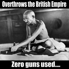 "no guns Gandhi  ""Sean""   You forgot to mention that ""food"" also wasn't used...kinda have to have that. Moron!"