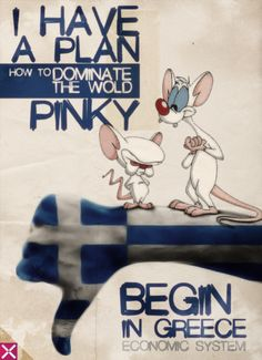 world domination. Pinky & the Brain. Great show!