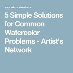 5 Simple Solutions for Common Watercolor Problems - Artist's Network