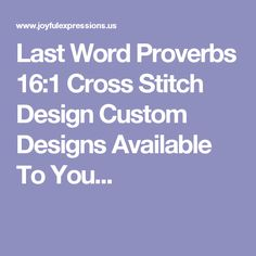 Last Word Proverbs Cross Stitch Design Proverbs 16, Cross Stitch Designs, Joyful, Bible Verses, Custom Design, God, How To Plan, Dios, Allah