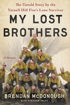 My Lost Brothers: The Untold Story by the Yarnell Hill Fire's Lone Survivor by Brendan McDonough. I watched the movie about the Granite Mountain Hotshots, but have yet to read the book. What a story, have the tissues ready! I Love Books, Used Books, Books To Read, Reading Books, Firefighter Training, Wildland Firefighter, Granite Mountain Hotshots, Lone Survivor, Fiction And Nonfiction