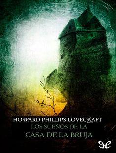 Los sueños en la casa de la bruja de h p lovecraft  Los sueños en la casa de la bruja (The Dreams in the Witch House) es un relato de terror del escritor norteamericano Howard Phillips Lovecraft, escrito en 1932 y publicado en la edición de julio de 1933 de la revista Weird Tales.
