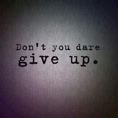 Inspiration. Don't you dare give up