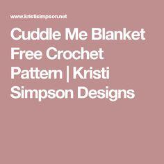 Cuddle Me Blanket Free Crochet Pattern | Kristi Simpson Designs