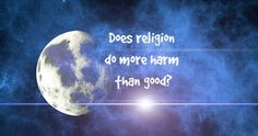 organised religion has done more harm Welcome to religious forums, a friendly forum to discuss all religions in a friendly surrounding your voice is missing you will need to register to get access to the following site features: reply to discussions and create your own threads.