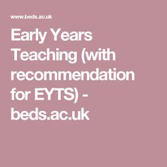 Early Years Teaching (with recommendation for EYTS) - beds. Early Years Teaching, Teaching Kids, Workplace, Beds, How To Become, University, Knowledge, Education, Learning