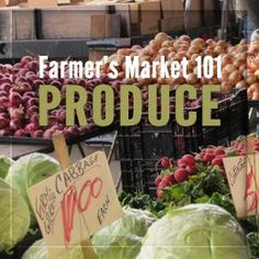 Farmers Market 101- everything you need to know about shopping at your farmer's market! Buy the best food at the best price!!!