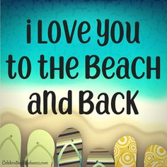 I love you to the beach and back. #celebratingweakness #quotes #ocean #beach #sand #play #fun #vacation #love