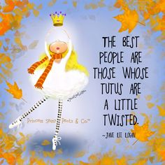 The best people are those who tutus are a little twisted. ~ Princess Sassy Pants & Co.