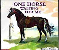 One Horse Waiting for Me by P. Mullins (PZ8.3 .M876 On 1998) A rhymed counting book from one to twelve celebrates horses, real and imaginary.