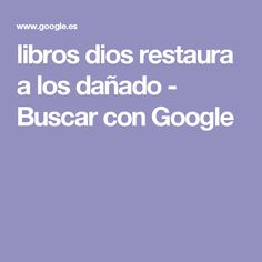 libros dios restaura a los dañado - Buscar con Google