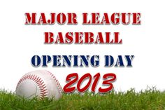 2013 MLB Opening Day Schedule - list of all the home openers for the 2013 MLB Baseball season!