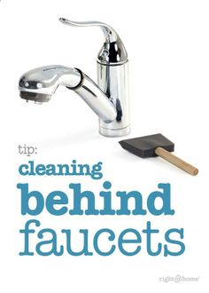 Use a spongy paint brush to clean the tight fitting places behind your faucets.