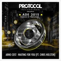 Arno Cost - Waiting For You ft. Chris Holsten (ADE Exclusive) by Protocol Recordings on SoundCloud