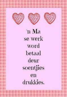'n Ma se werk word betaal deur soentjies en drukkies Afrikaanse Quotes, Goeie Nag, Mothers Day Quotes, Special Words, Day Wishes, Positive Thoughts, Daily Thoughts, Word Art, Wise Words