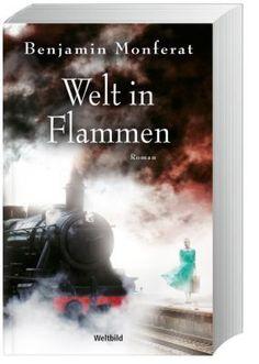 """Benjamin Monferat spektakulärer Schicksalsroman """"Welt in Flammen"""" jetzt als preiswerte Weltbild-Ausgabe! #roman #bücher #weltbild"""