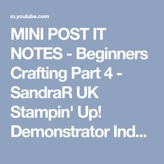 MINI POST IT NOTES - Beginners Crafting Part 4 - SandraR UK Stampin' Up! Demonstrator Independent - YouTube