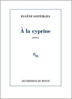 À la cyprine : [poèmes] / Eugène Savitzkaya - [Paris] : Les Éditions de Minuit, cop. 2015