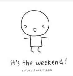 FUNNY*its the weekend!
