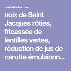 noix de Saint Jacques rôties, fricassée de lentilles vertes, réduction de jus de carotte émulsionnée et lard grillé…