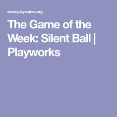 The Game of the Week: Silent Ball | Playworks
