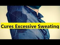 Cures Excessive Sweating - Home Remedies for Excessive Sweating