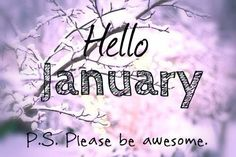 Amazing Hello January Please Be Awesome January Hello January January Quotes  Welcome January Goodbye December Quotes Hello January Quotes Welcome January  Quotes ... Amazing Pictures