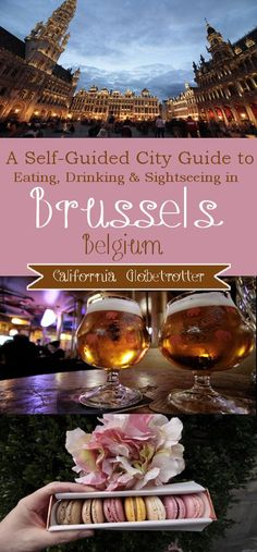 A Self-Guided City Guide to Eating, Drinking & Sightseeing in Brussels, Belgium - California Globetrotter