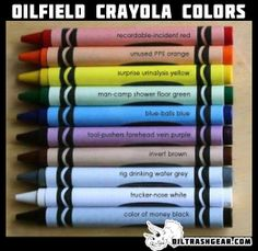 Oilfield Crayola Colors;I laughed a little too hard at this!