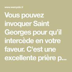 Vous pouvez invoquer Saint Georges pour qu'il intercède en votre faveur. C'est une excellente prière pour ouvrir le chemin du succès. Saint Georges, I Believe In Me, Reiki, Feel Good, Affirmations, Meditation, Prayers, Religion, God