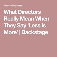 What Directors Really Mean When They Say 'Less is More' | Backstage