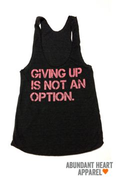 Fitness Clothing- Giving up is not an option.. $25.00, via Etsy.