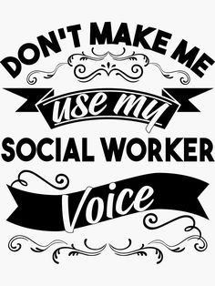 """""""Don't Make Me Use My Social Worker Voice Funny Social Work"""" Sticker by TeagoShirts Social Worker Memes, Social Work Humor, Work Memes, Work Quotes, Work Funnies, Nurse Quotes, Funny Quotes, Funny Chat, Workers Day"""