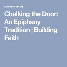 Chalking the Door: An Epiphany Tradition | Building Faith
