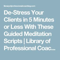 De-Stress Your Clients in 5 Minutes or Less With These Guided Meditation Scripts | Library of Professional Coaching