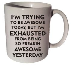 Click here to purchase this item https://www.etsy.com/listing/204156780/im-trying-to-be-awesome-quote-11-oz?ref=shop_home_active_1 I'M TRYING To Be AWESOME quote 11 oz coffee tea by CoffeeMugCup