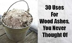 30 uses for wood ashes, you never thought of