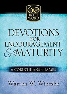 Devotions For Encouragement & Maturity: 2 Corinthians & James (60 Days in the Word): Warren W. Wiersbe: 9781562926991: Amazon.com: Books