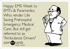 """Happy EMS Week to Paramedics and EMT's who provide Lifesaving Prehospital Emergency Medical care...but are still referred to as just """"Ambulance Drivers"""" 