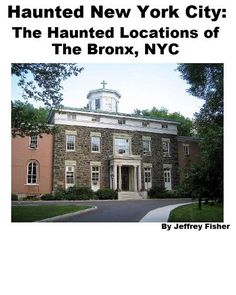 Haunted New York City: The Haunted Locations of The Bronx, NYC by Jeffrey Fisher. $2.99. 16 pages. This guide offers information on the haunted locations in The Bronx, New York City. Each location includes information on any known history, as well as the ghost(s) believed to haunt the property.                            Show more                               Show less