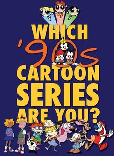 Are you zany to the max like the Animaniacs or self-conscious like Rockos Modern Life ?