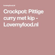 Crockpot: Pittige curry met kip - Lovemyfood.nl