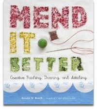 """Mend It Better by Kristin M. Roach / """"If you think mending is a chore, think again. It's a trend! From New York to Des Moines to San Francisco, people are learning to """"upcycle"""" frayed favorites & thrift-store finds at websites like Sewing Rebellion & community events like Swap-O-Rama-Rama. Even Martha Stewart mends. After all, sewing is hot, & self-sufficiency, green living, & frugality are top-of-mind most ever..."""" $ 12.89 at http://www.amazon.com/Mend-It-Better-Creative-Stitching/dp/160342..."""