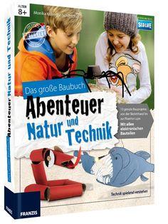 Abenteuer Natur & Technik - Das große Baubuch