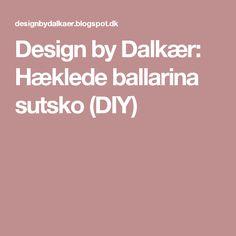 Design by Dalkær: Hæklede ballarina sutsko (DIY)
