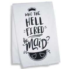 Fired the Maid Tea Towel – Femail Creations Tea Towels, Dish Towels, Hand Towels, Sign Quotes, Funny Quotes, Kitchen Humor, Kitchen Quotes, Towel Crafts, Kitchen Towels